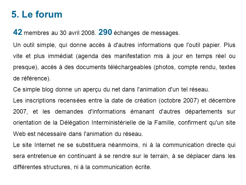5. Le forum 42 membres au 30 avril 2008. 290 échanges de messages.