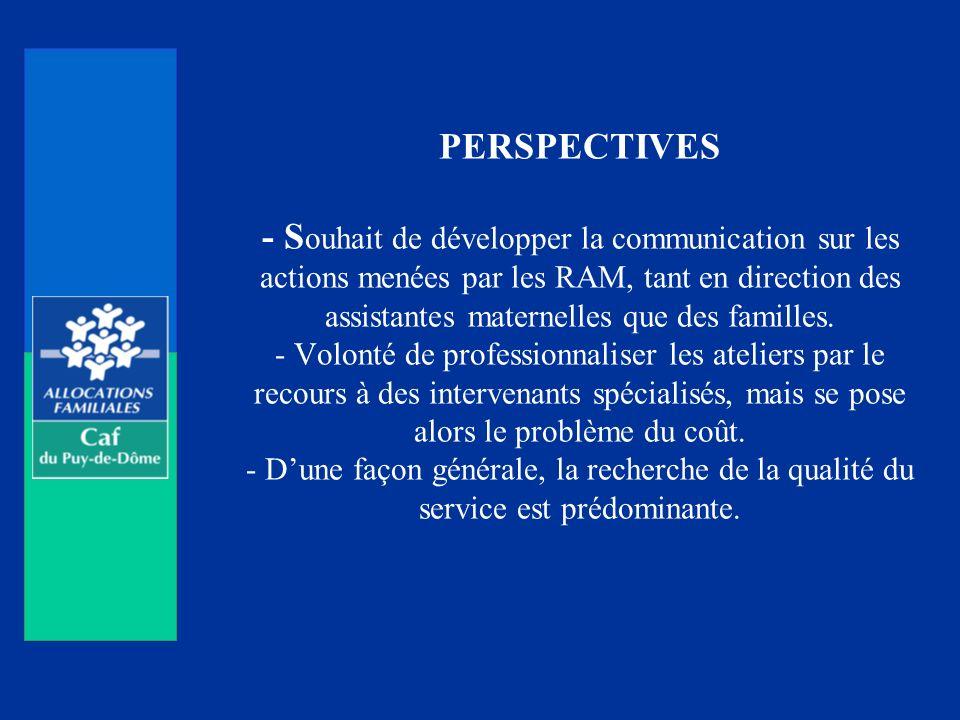 PERSPECTIVES - Souhait de développer la communication sur les actions menées par les RAM, tant en direction des assistantes maternelles que des familles.