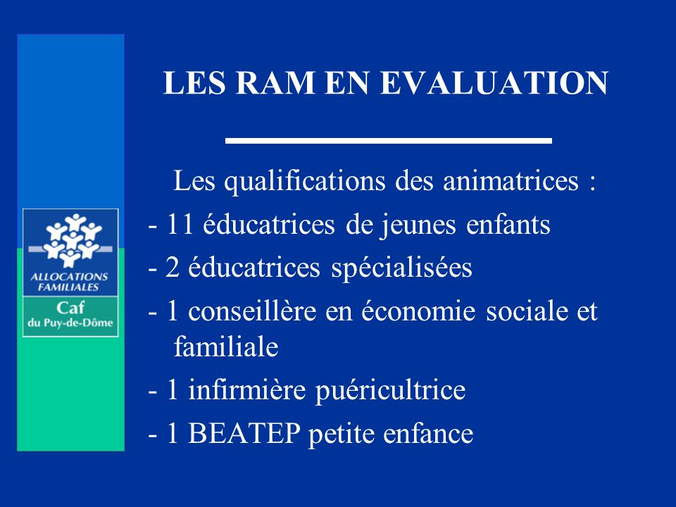 LES RAM EN EVALUATION Les qualifications des animatrices :
