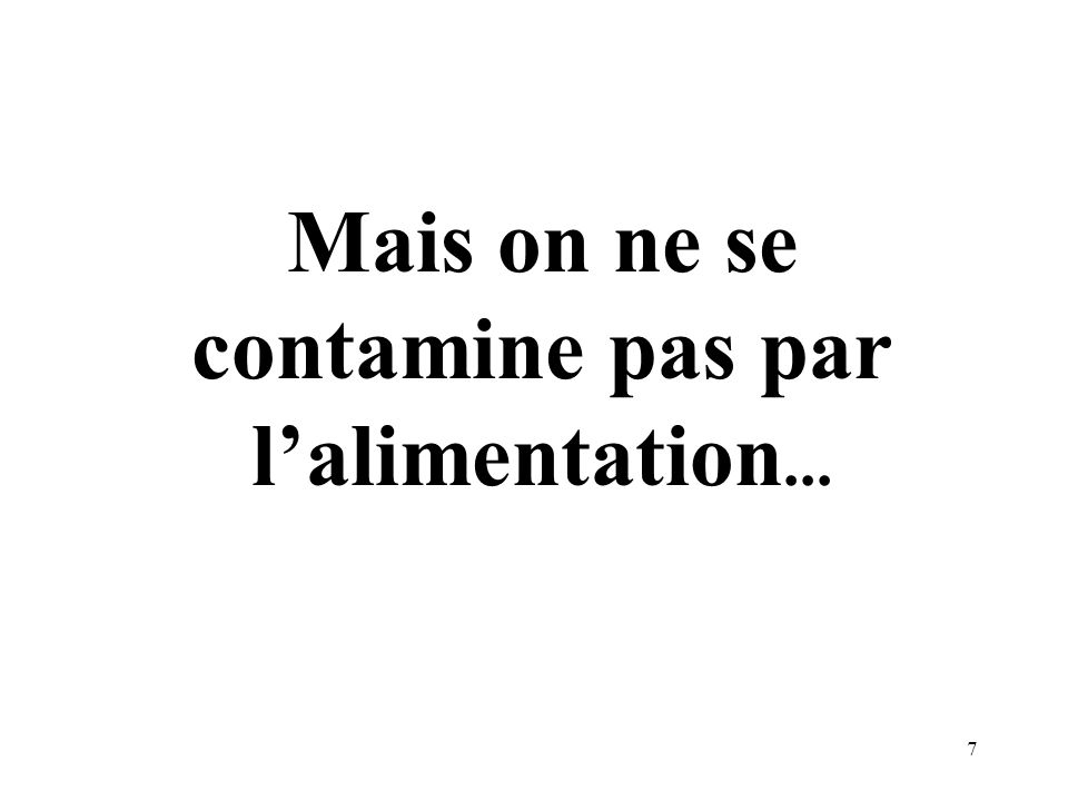 Mais on ne se contamine pas par l'alimentation...