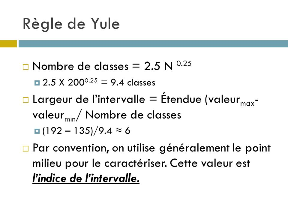 Règle de Yule Nombre de classes = 2.5 N 0.25