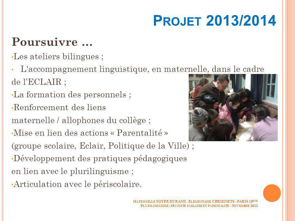 Projet 2013/2014 Poursuivre … Les ateliers bilingues ;