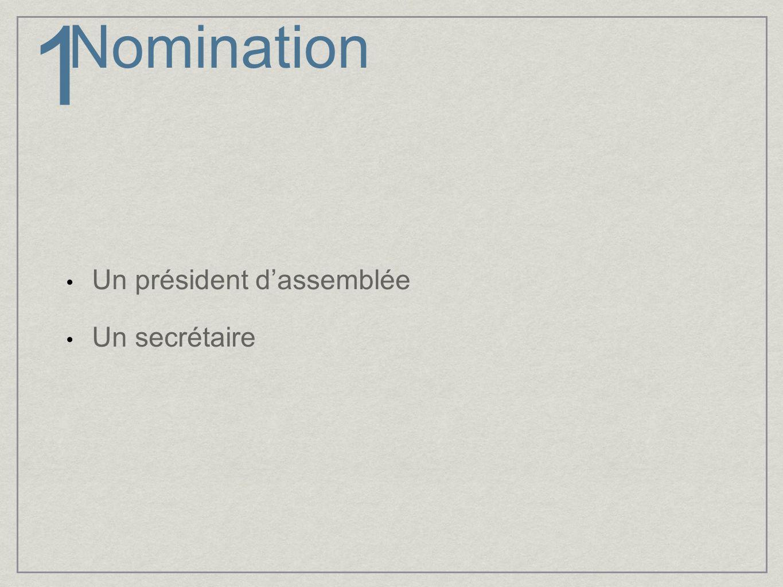 1 Nomination Un président d'assemblée Un secrétaire
