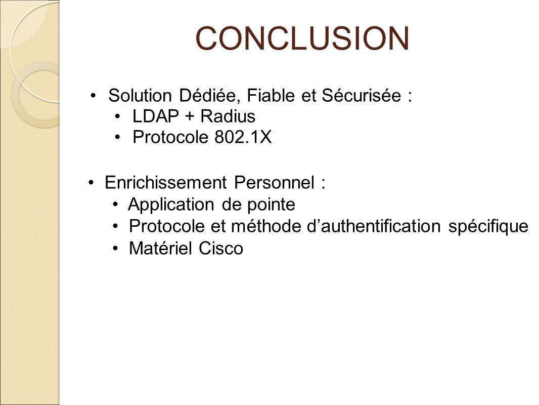 CONCLUSION Solution Dédiée, Fiable et Sécurisée : LDAP + Radius
