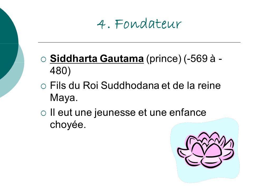 4. Fondateur Siddharta Gautama (prince) (-569 à - 480)