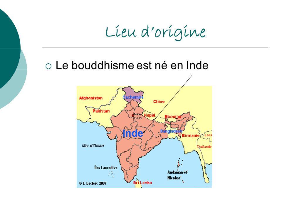 Lieu d'origine Le bouddhisme est né en Inde