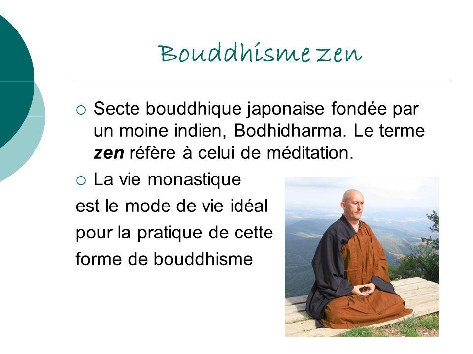 Bouddhisme zen Secte bouddhique japonaise fondée par un moine indien, Bodhidharma. Le terme zen réfère à celui de méditation.