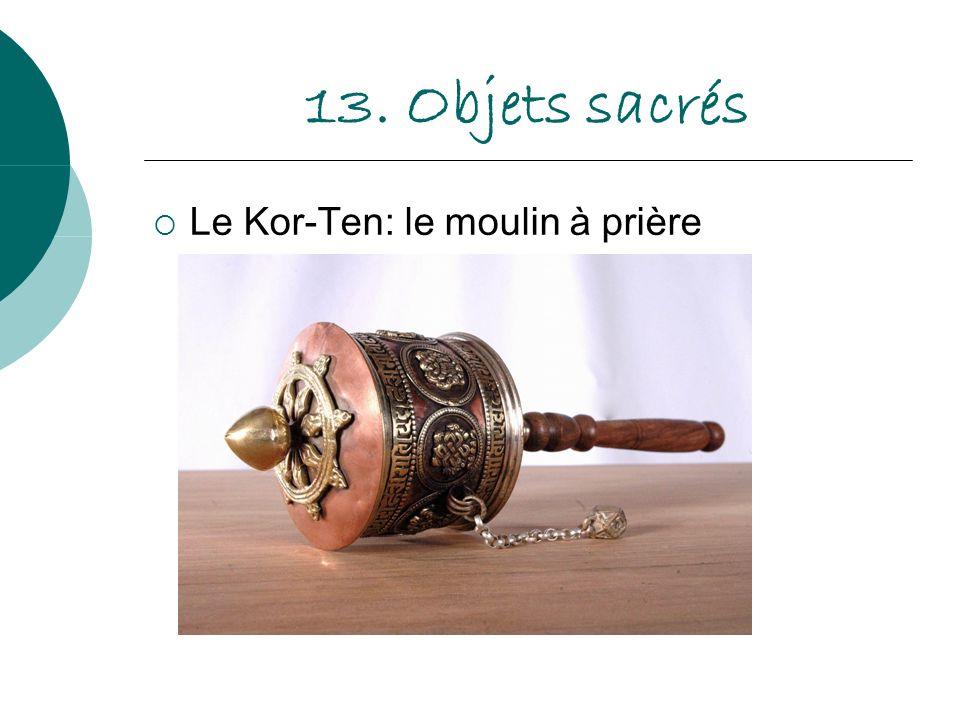 13. Objets sacrés Le Kor-Ten: le moulin à prière