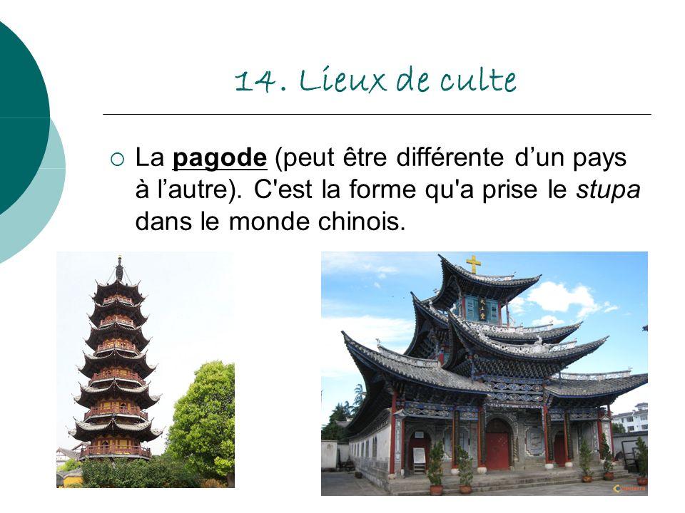 14. Lieux de culte La pagode (peut être différente d'un pays à l'autre).