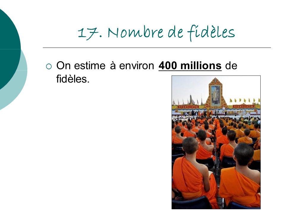 17. Nombre de fidèles On estime à environ 400 millions de fidèles.