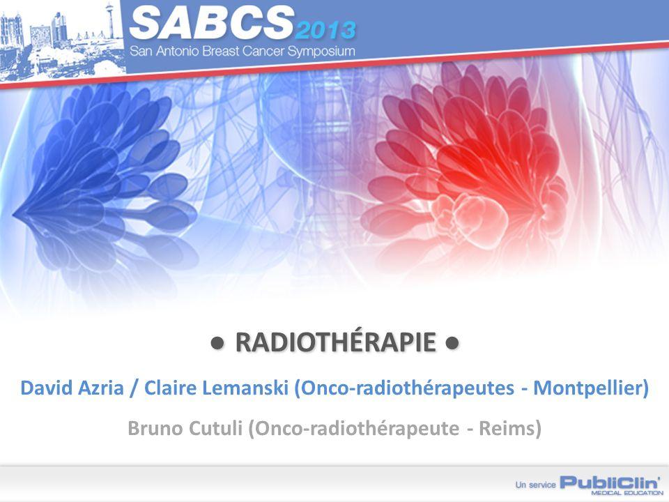 ● Radiothérapie ● David Azria / Claire Lemanski (Onco-radiothérapeutes - Montpellier) Bruno Cutuli (Onco-radiothérapeute - Reims)