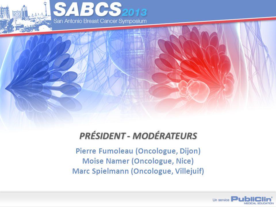 Président - MOdérateurs Pierre Fumoleau (Oncologue, Dijon) Moise Namer (Oncologue, Nice) Marc Spielmann (Oncologue, Villejuif)