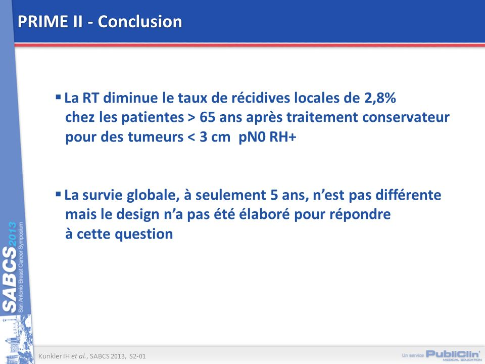 PRIME II - Conclusion La RT diminue le taux de récidives locales de 2,8% chez les patientes > 65 ans après traitement conservateur.