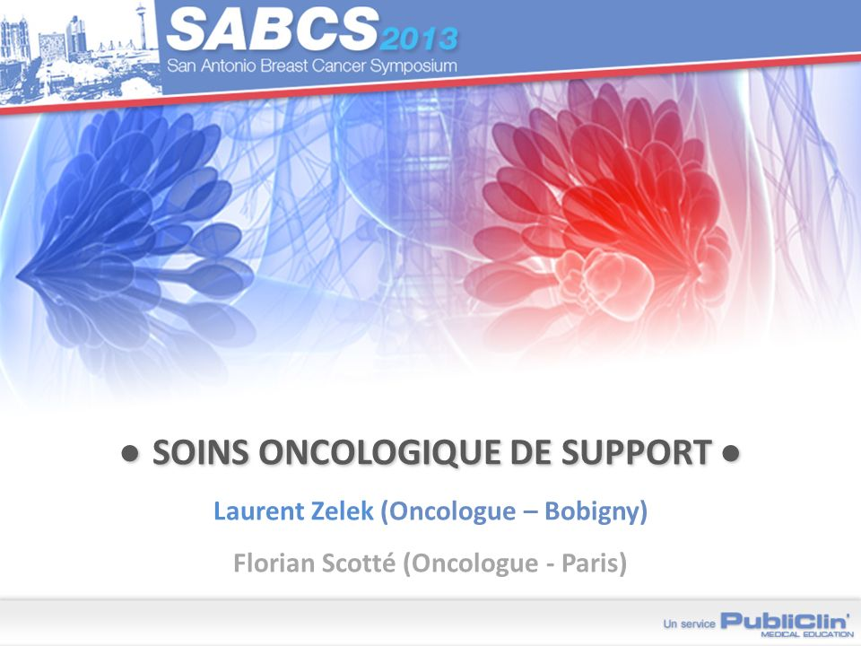 ● soins Oncologique de support ● Laurent Zelek (Oncologue – Bobigny) Florian Scotté (Oncologue - Paris)