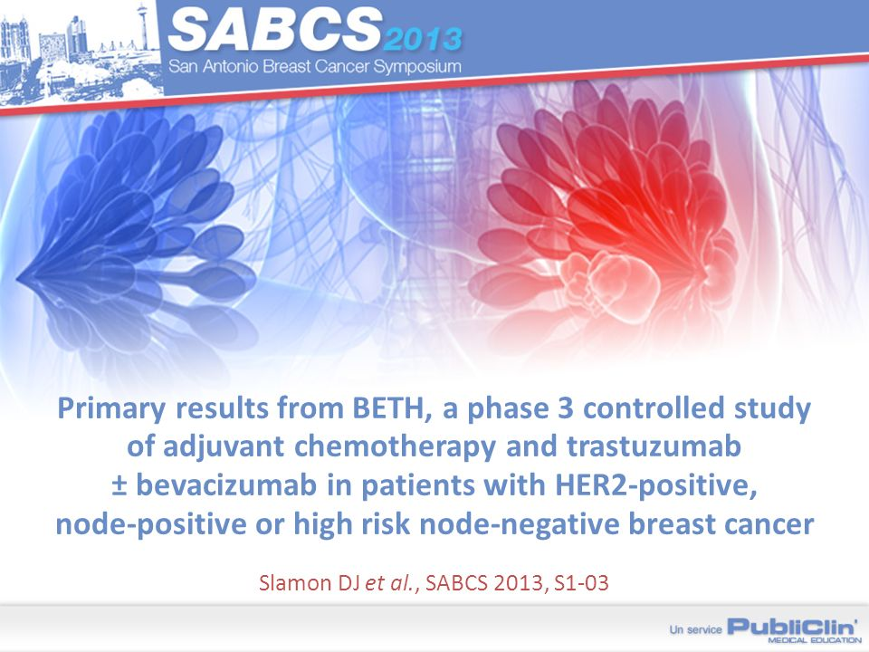 Primary results from BETH, a phase 3 controlled study of adjuvant chemotherapy and trastuzumab ± bevacizumab in patients with HER2-positive, node-positive or high risk node-negative breast cancer