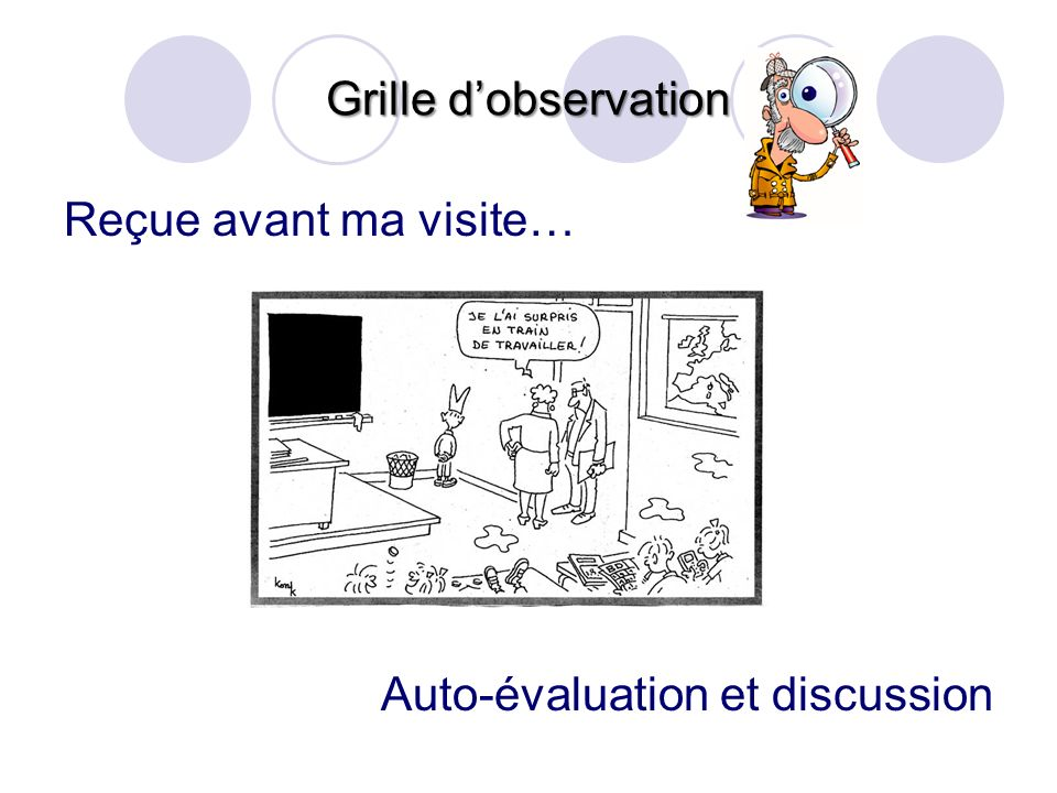 Grille d'observation Reçue avant ma visite… Auto-évaluation et discussion