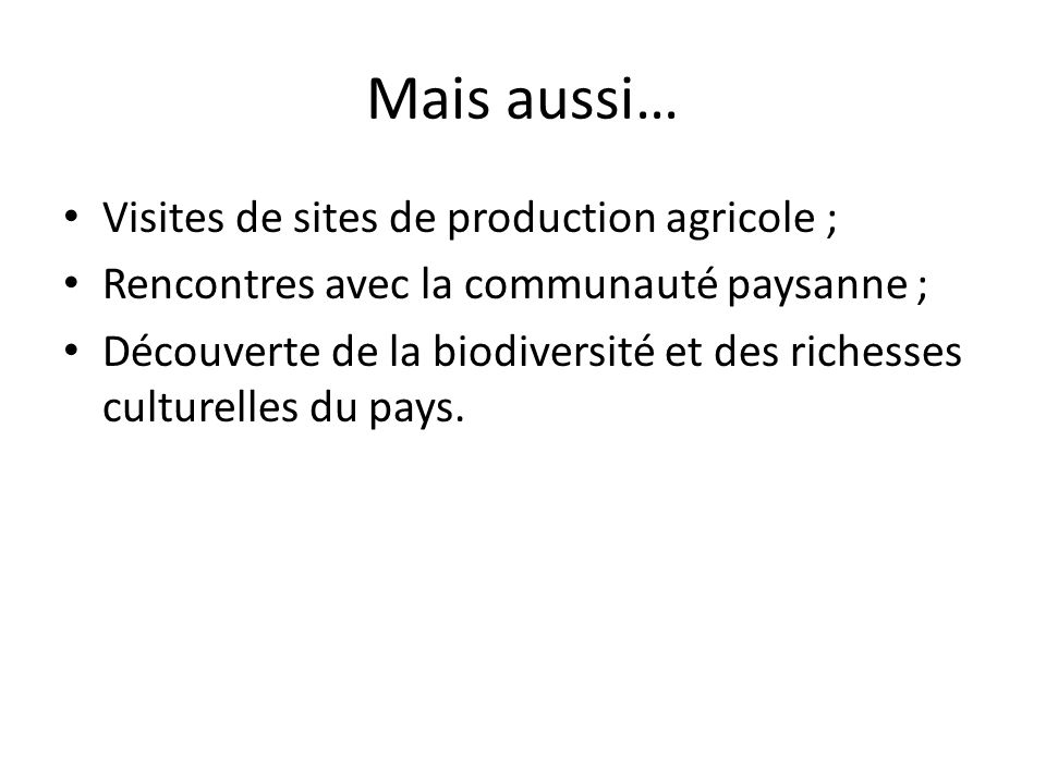 Mais aussi… Visites de sites de production agricole ;