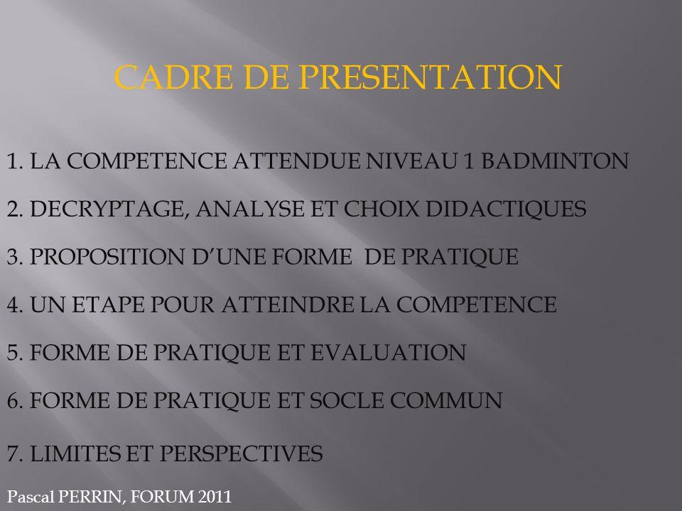 CADRE DE PRESENTATION 1. LA COMPETENCE ATTENDUE NIVEAU 1 BADMINTON