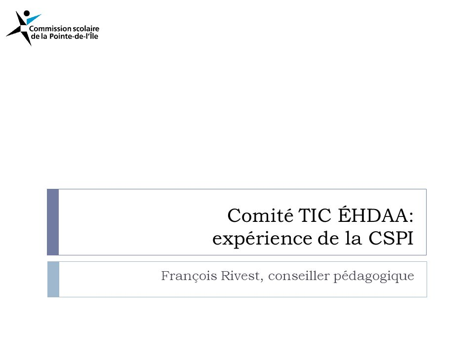 Comité TIC ÉHDAA: expérience de la CSPI