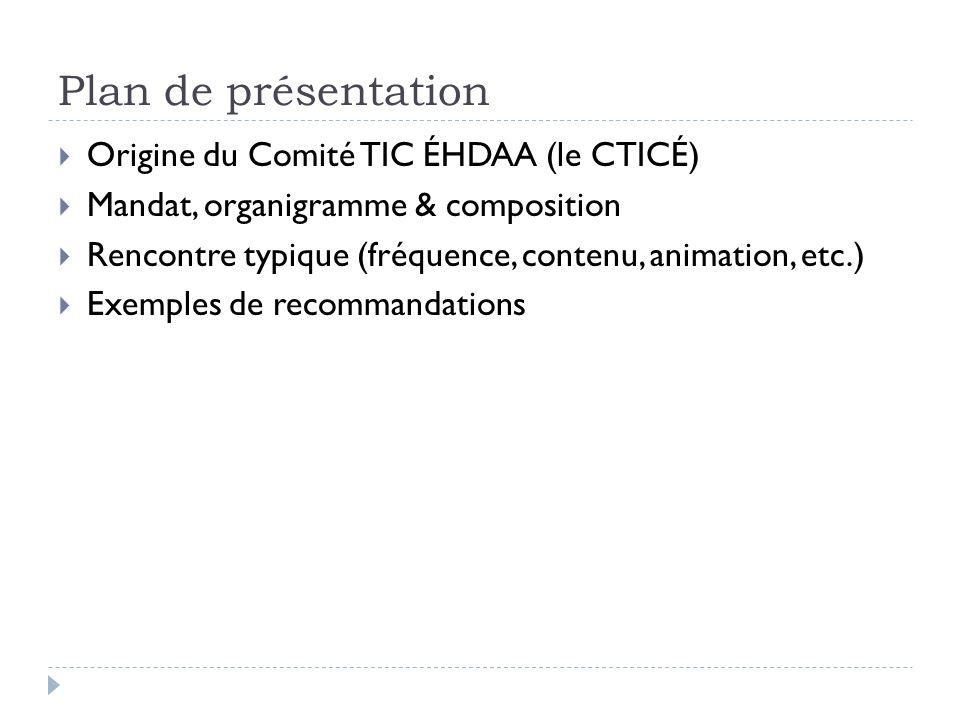 Plan de présentation Origine du Comité TIC ÉHDAA (le CTICÉ)