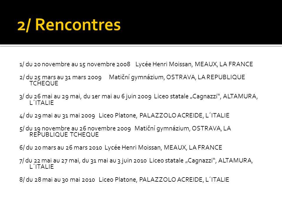 2/ Rencontres 1/ du 20 novembre au 15 novembre 2008 Lycée Henri Moissan, MEAUX, LA FRANCE.