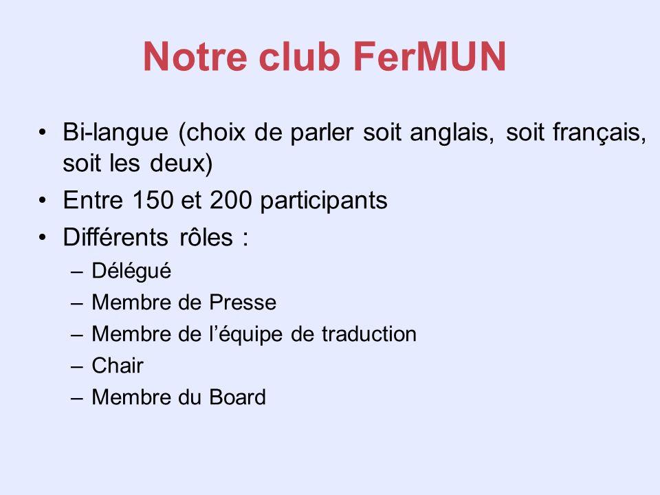 Notre club FerMUN Bi-langue (choix de parler soit anglais, soit français, soit les deux) Entre 150 et 200 participants.