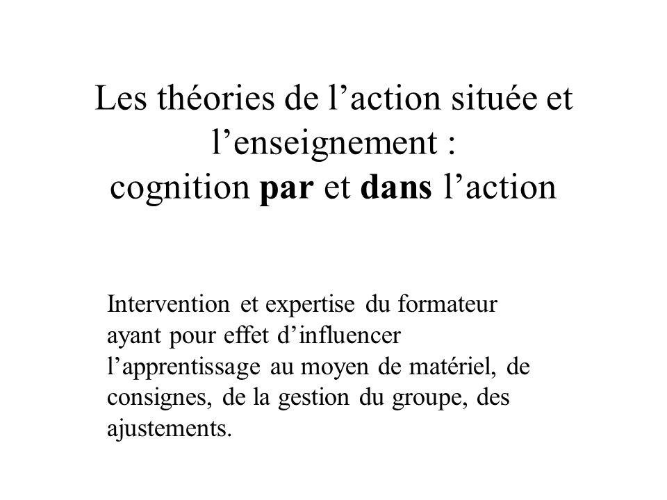 Les théories de l'action située et l'enseignement : cognition par et dans l'action