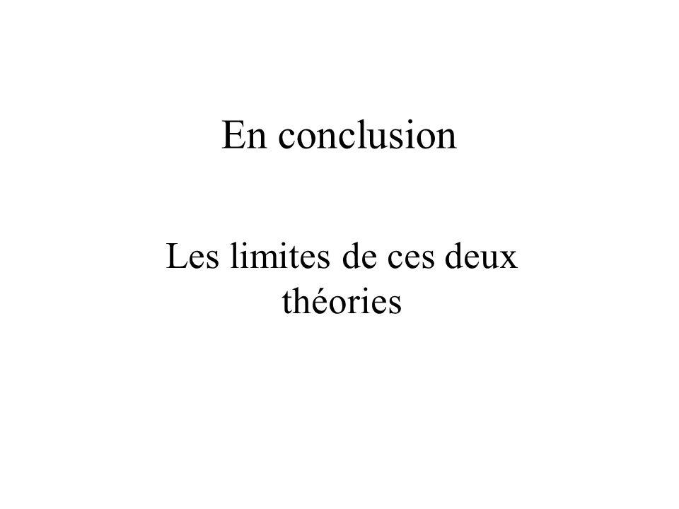 Les limites de ces deux théories