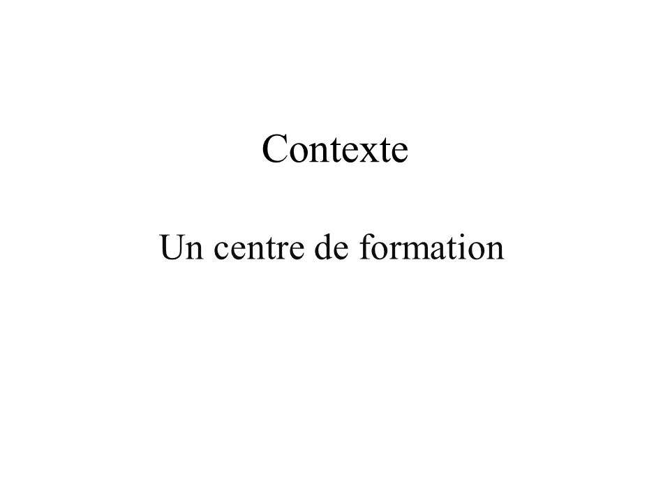 Contexte Un centre de formation
