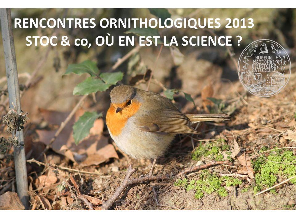 RENCONTRES ORNITHOLOGIQUES 2013 STOC & co, OÙ EN EST LA SCIENCE