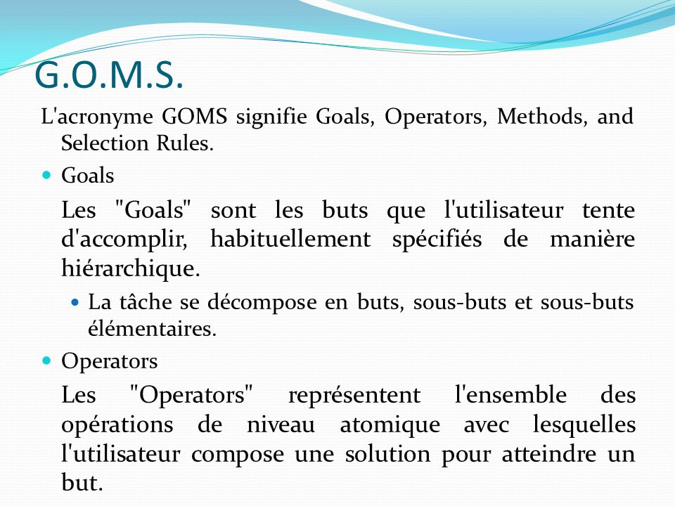 G.O.M.S.L acronyme GOMS signifie Goals, Operators, Methods, and Selection Rules. Goals.