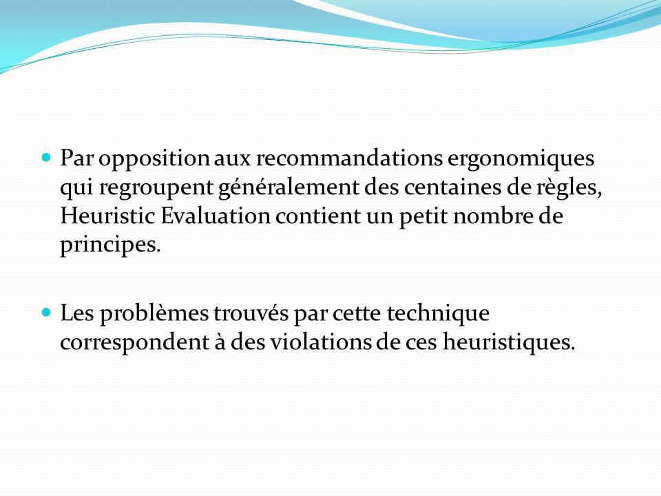 Par opposition aux recommandations ergonomiques qui regroupent généralement des centaines de règles, Heuristic Evaluation contient un petit nombre de principes.
