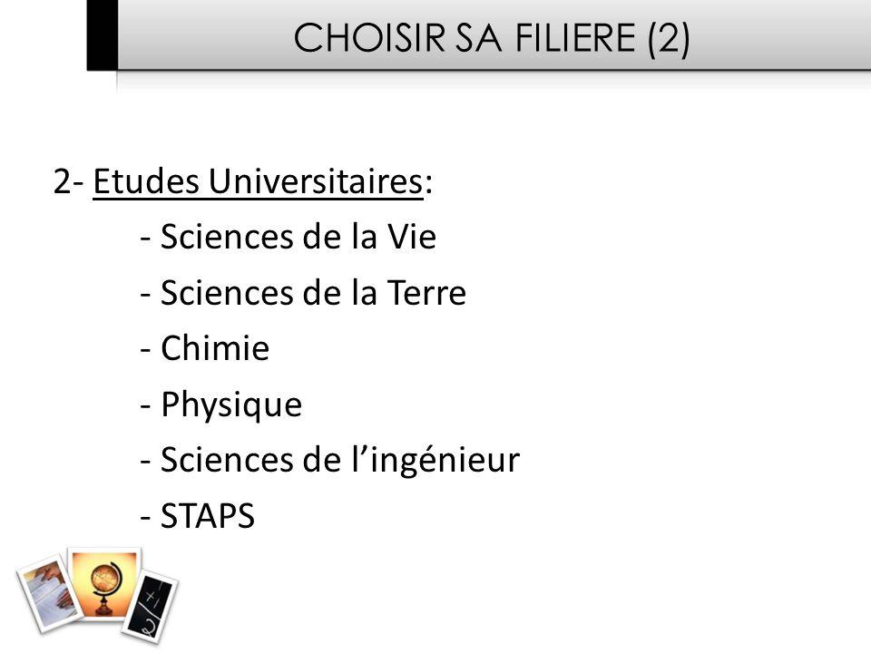 CHOISIR SA FILIERE (2) 2- Etudes Universitaires: - Sciences de la Vie. - Sciences de la Terre. - Chimie.
