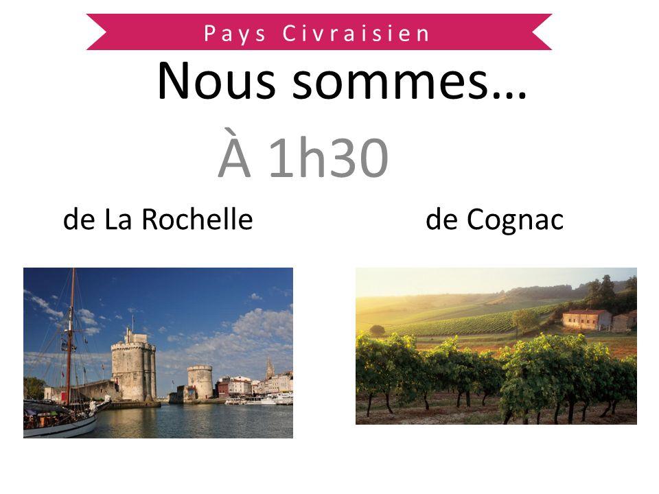 Pays Civraisien Nous sommes… À 1h30 de La Rochelle de Cognac