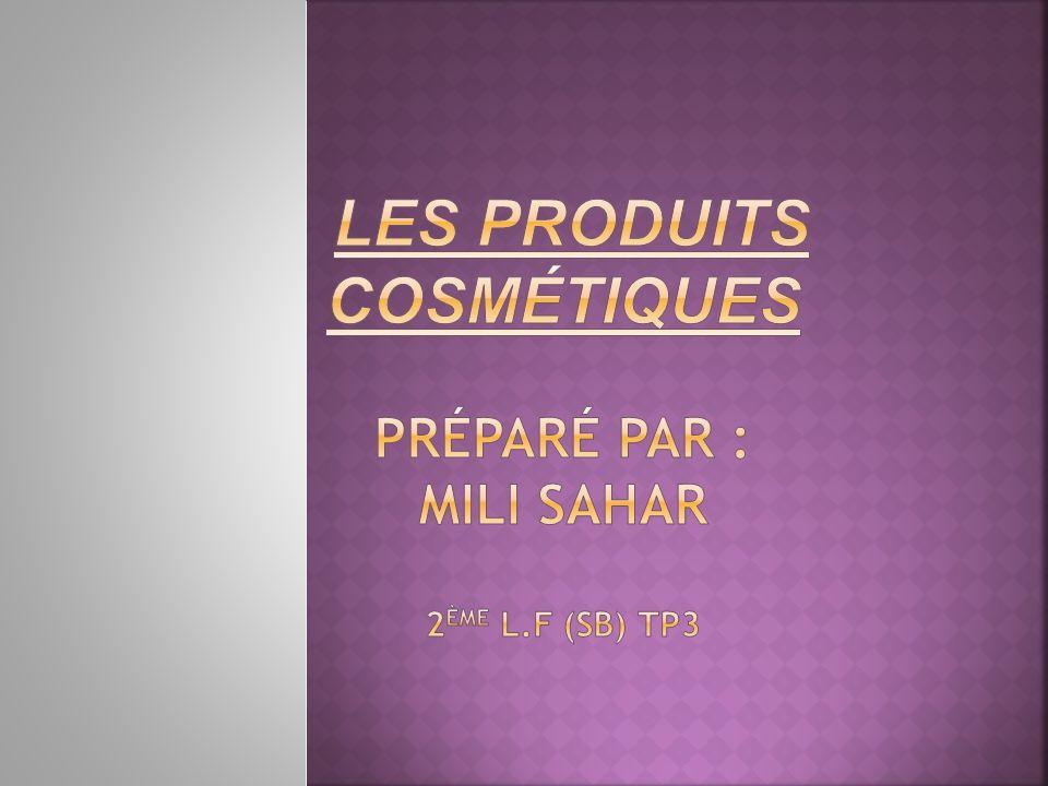 les produits cosmétiques préparé par : mili sahar 2ème l.F (sb) tp3