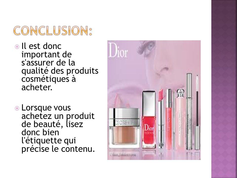 Conclusion: Il est donc important de s assurer de la qualité des produits cosmétiques à acheter.