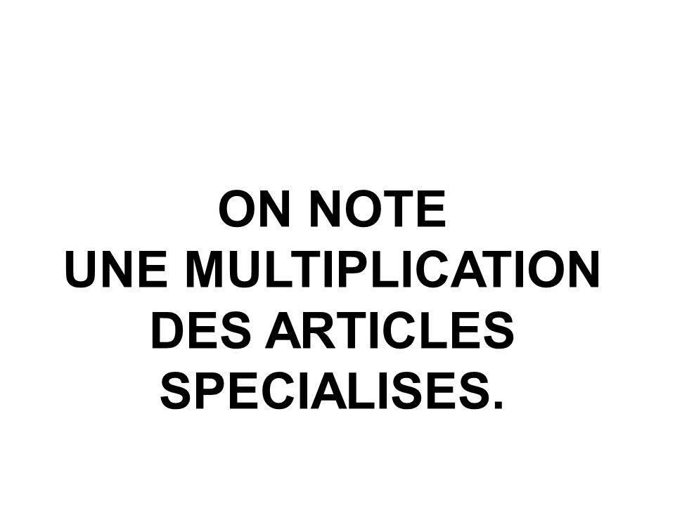UNE MULTIPLICATION DES ARTICLES SPECIALISES.