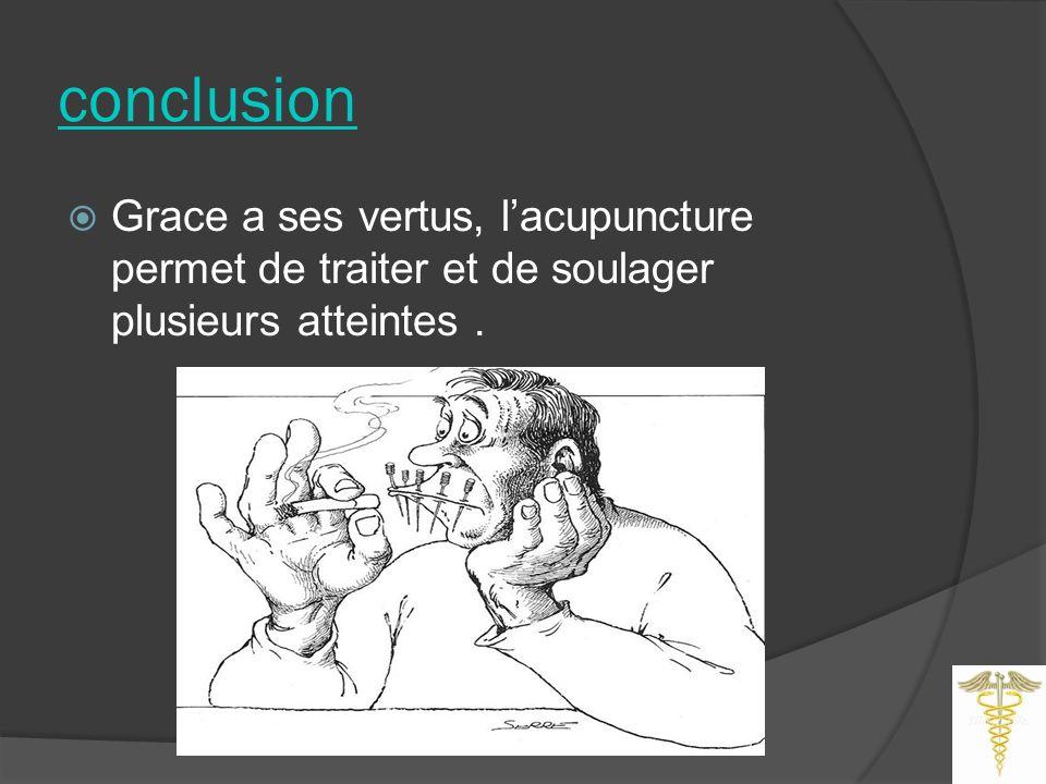 conclusion Grace a ses vertus, l'acupuncture permet de traiter et de soulager plusieurs atteintes .