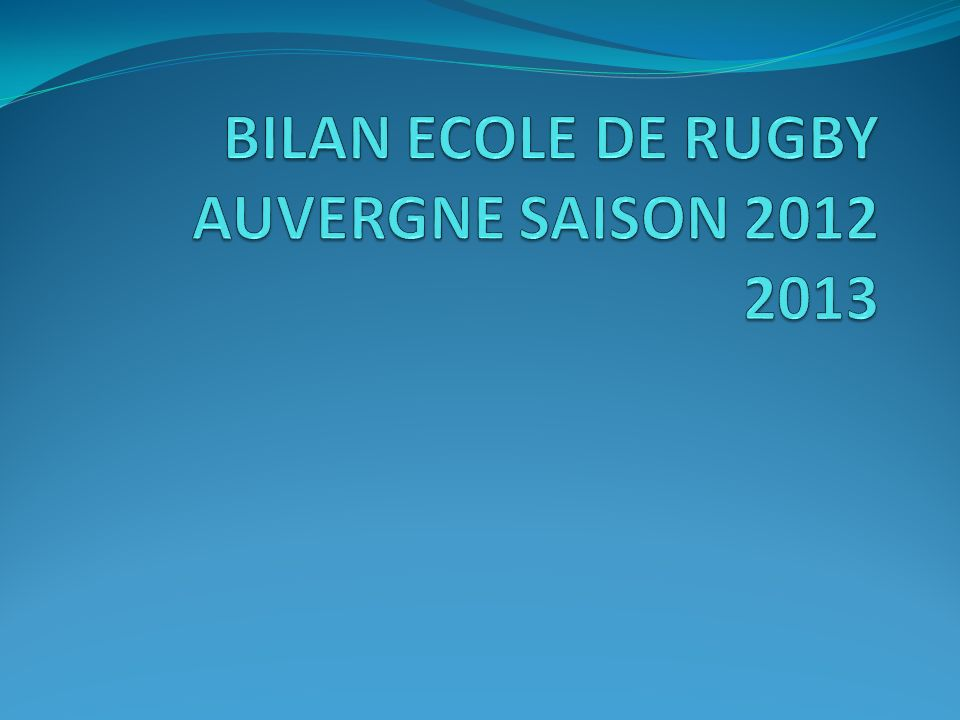 BILAN ECOLE DE RUGBY AUVERGNE SAISON 2012 2013