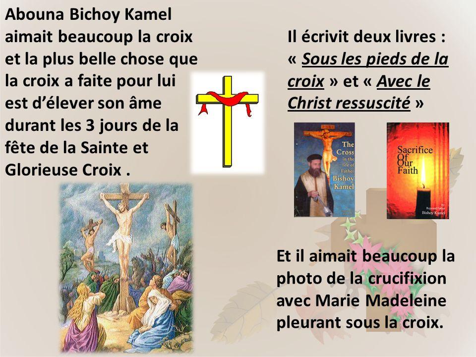 Abouna Bichoy Kamel aimait beaucoup la croix et la plus belle chose que la croix a faite pour lui est d'élever son âme durant les 3 jours de la fête de la Sainte et Glorieuse Croix .