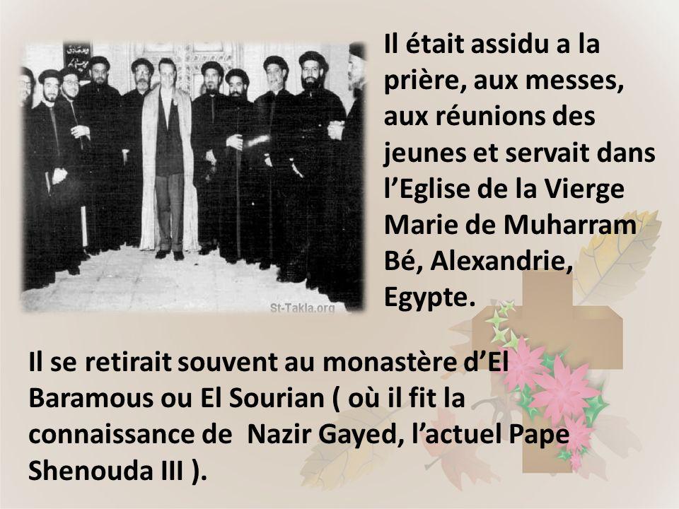Il était assidu a la prière, aux messes, aux réunions des jeunes et servait dans l'Eglise de la Vierge Marie de Muharram Bé, Alexandrie, Egypte.