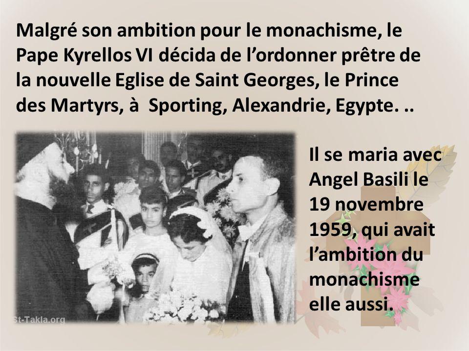 Malgré son ambition pour le monachisme, le Pape Kyrellos VI décida de l'ordonner prêtre de la nouvelle Eglise de Saint Georges, le Prince des Martyrs, à Sporting, Alexandrie, Egypte. ..