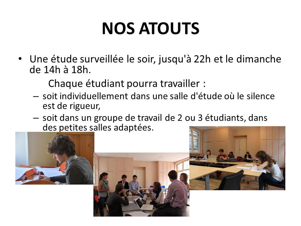 NOS ATOUTS Une étude surveillée le soir, jusqu à 22h et le dimanche de 14h à 18h. Chaque étudiant pourra travailler :
