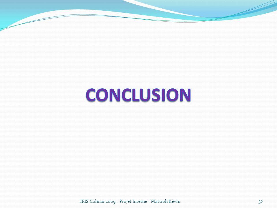 Conclusion IRIS Colmar 2009 - Projet Interne - Mattioli Kévin