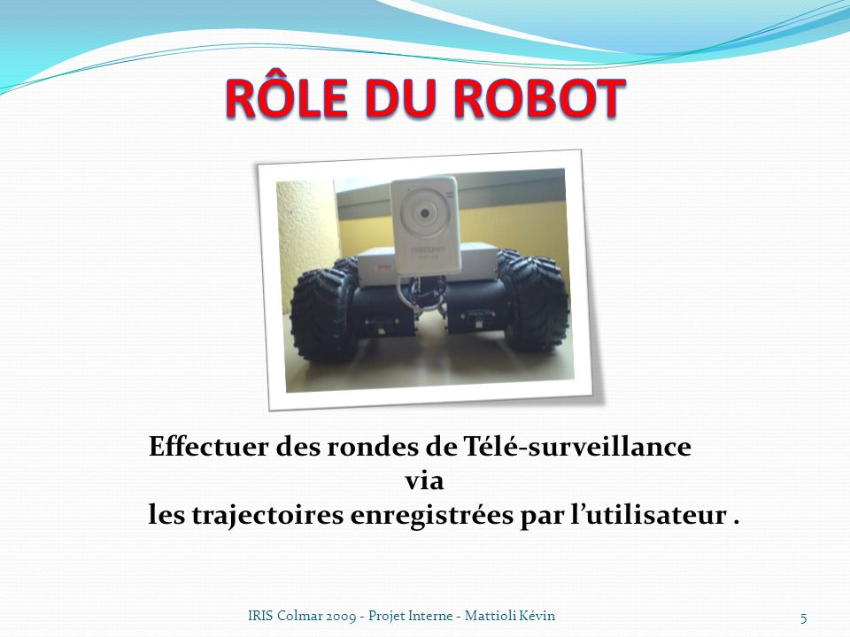 Rôle du Robot Effectuer des rondes de Télé-surveillance via