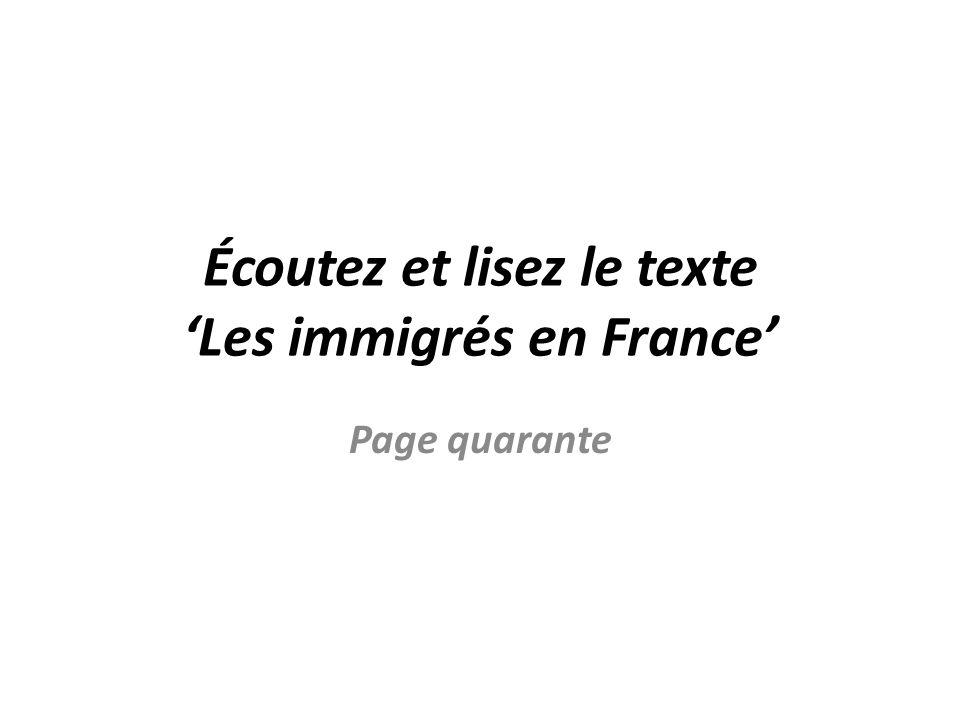 Écoutez et lisez le texte 'Les immigrés en France'