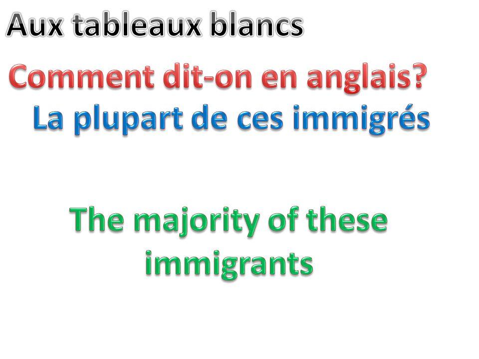 Comment dit-on en anglais La plupart de ces immigrés