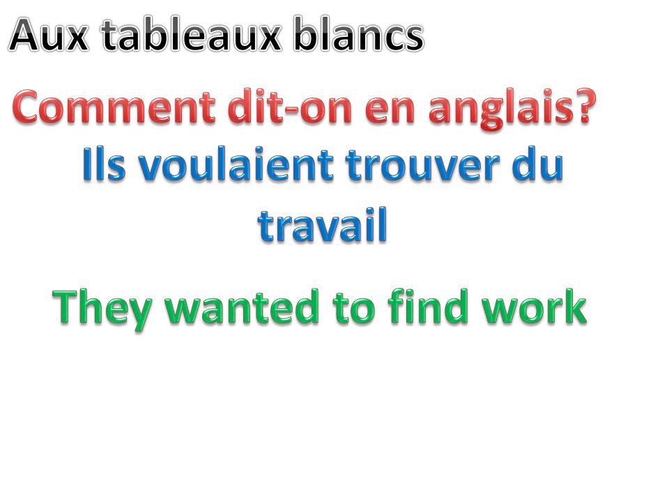 Comment dit-on en anglais Ils voulaient trouver du travail