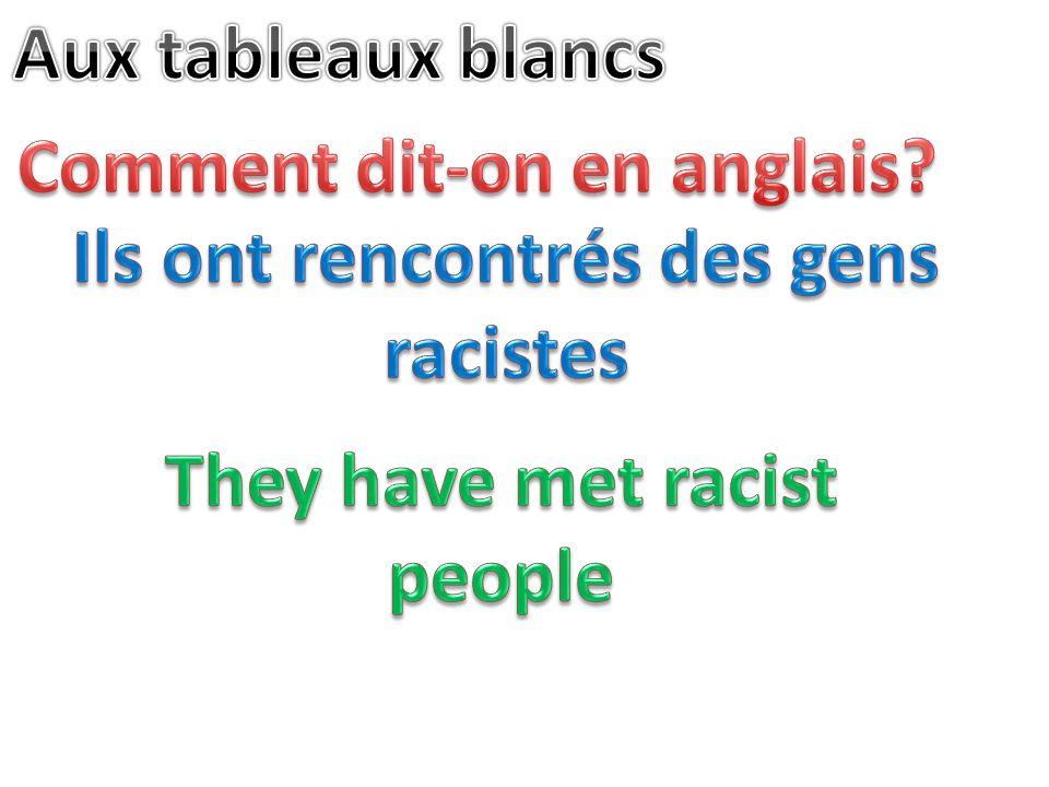Comment dit-on en anglais Ils ont rencontrés des gens racistes