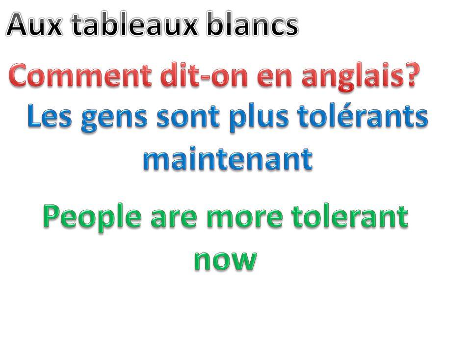 Comment dit-on en anglais Les gens sont plus tolérants maintenant